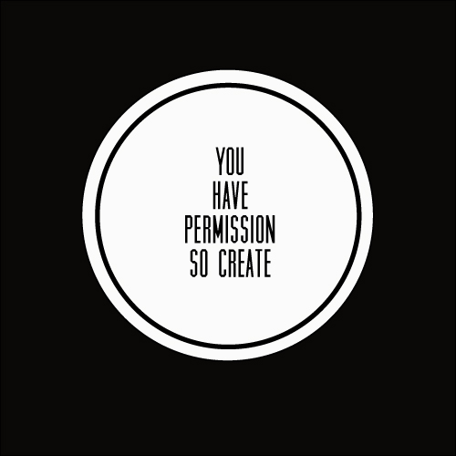 Stop Asking For Permission To Create